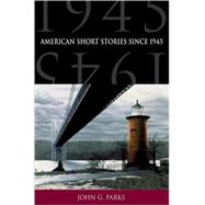 American Short Stories Since 1945 by Parks, John G., 9780195131321