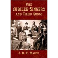 The Jubilee Singers and Their Songs by J. B. T. Marsh, 9780486431321