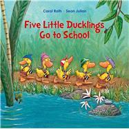 Five Little Ducklings Go to School by Roth, Carol; Julian, Sean, 9780735841321