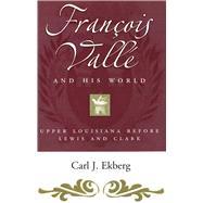 Francois Vallé and His World by Ekberg, Carl J., 9780826221322