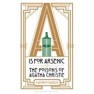 A is for Arsenic The Poisons of Agatha Christie by Harkup, Kathryn, 9781472911322