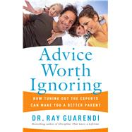 Advice Worth Ignoring by Guarendi, Ray, 9781632531322