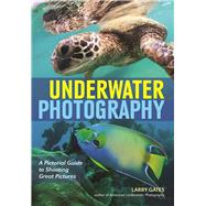Underwater Photography A Pictorial Guide to Shooting Great Pictures by Gates, Larry, 9781682031322