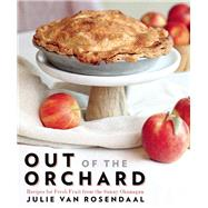 Out of the Orchard Recipes for Fresh Fruit from the Sunny Okanagan by Van Rosendaal, Julie, 9781771511322