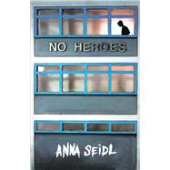 No Heroes by Seidl, Anna; Parkinson, Siobhán, 9781910411322