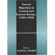 Forced Migration in Central and Eastern Europe, 1939-1950 by Rieber,Alfred J., 9780714651323