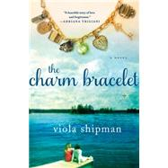 The Charm Bracelet A Novel by Shipman, Viola, 9781250071323