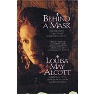 Behind a Mask : The Unknown Thrillers of Louisa May Alcott by Alcott, Louisa May, 9780688151324