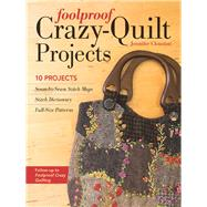 Foolproof Crazy-Quilt Projects 10 Projects, Seam-by-Seam Stitch Maps, Stitch Dictionary, Full-Size Patterns by Clouston, Jennifer, 9781617451324
