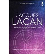 Jacques Lacan and the Logic of Structure: Topology and language in psychoanalysis by Ragland; Ellie, 9780415721325