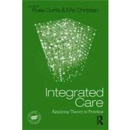 Integrated Care: Applying Theory to Practice by Curtis; Russ, 9780415891325