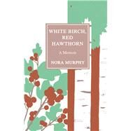 White Birch, Red Hawthorn by Murphy, Nora, 9781517901325