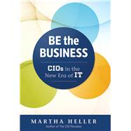 Be the Business: CIOs in the New Era of IT by Heller,Martha, 9781629561325