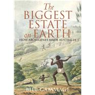 The Biggest Estate on Earth; How Aborigines Made Australia by Unknown, 9781743311325