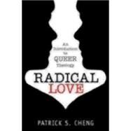 Radical Love: An Introduction to Queer Theology by Cheng, Patrick S., 9781596271326