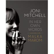 Joni Mitchell In Her Own Words by Marom, Malka, 9781770411326