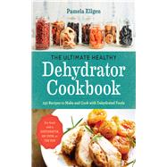 The Ultimate Healthy Dehydrator Cookbook by Ellgen, Pamela, 9781943451326