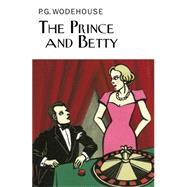 The Prince and Betty by Wodehouse, P. G., 9781468311327