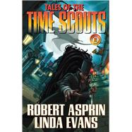 Tales of the Time Scouts by Asprin, Robert; Evans, Linda, 9781476781327