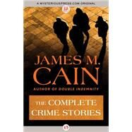 The Complete Crime Stories by Cain, James M., 9781504011327