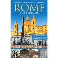 The History of Rome in 12 Buildings by Barlag, Philip, 9781632651327