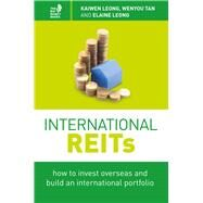 International Reits: How to Invest Overseas and Build an International Portfolio by Leong, Kaiwen; Tan, Wenyou; Leong, Elaine, 9789814561327