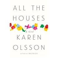 All the Houses A Novel by Olsson, Karen, 9780374281328