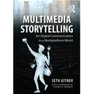 Multimedia Storytelling for Digital Communicators in a Multiplatform World by Gitner; Seth, 9780765641328