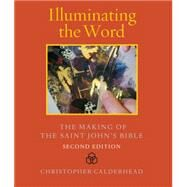Illuminating the Word: The Making of the Saint John's Bible by Calderhead, Christopher, 9780814691328