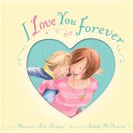 I Love You Forever by Bridges, Margaret Park; McNicholas, Shelagh, 9781589251328