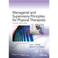 Managerial and Supervisory Principles for Physical Therapists by Nosse, Larry J.; Friberg, Deborah G., 9780781781329