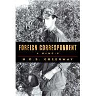 Foreign Correspondent A Memoir by Greenway, H.D.S., 9781476761329