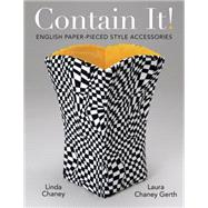 Contain It!: English Paper-Pieced Style Accessories by Chaney, Linda; Gerth, Laura Chaney, 9781604601329