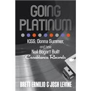 Going Platinum KISS, Donna Summer, and How Neil Bogart Built Casablanca Records by Ermilio, Brett; Levine, Josh, 9780762791330