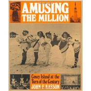 Amusing the Million : Coney Island at the Turn of the Century by Kasson, 9780809001330