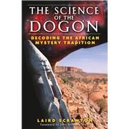 The Science of the Dogon: Decoding the African Mystery Tradition by Scranton, Laird, 9781594771330