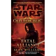 Fatal Alliance: Star Wars Legends (The Old Republic) by Williams, Sean, 9780345511331