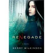Renegade A Novel by Wilkinson, Kerry, 9781250061331
