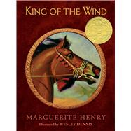 King of the Wind The Story of the Godolphin Arabian by Henry, Marguerite; Dennis, Wesley, 9781481421331