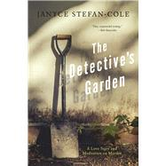 The Detective's Garden A Love Story and Meditation on Murder by Stefan-Cole, Janyce, 9781609531331