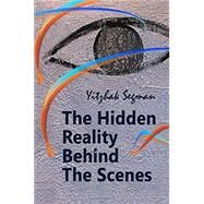 The Hidden Reality Behind The Scenes: Metaphysics And Spirituality by Segman, Yitzahk, 9789655651331