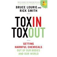 Toxin Toxout Getting Harmful Chemicals Out of Our Bodies and Our World by Lourie, Bruce; Smith, Rick, 9781250051332