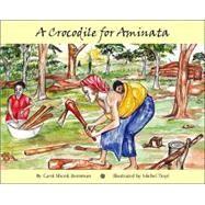 A Crocodile For Aminata by Bornman, Carol Shenk; Tioye, Michel, 9781412031332