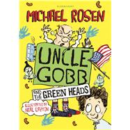 Uncle Gobb And The Green Heads by Rosen, Michael; Layton, Neal, 9781408851333