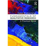 Fundamentals of Qualitative Research: A Practical Guide by Bhattacharya; Kakali, 9781611321333