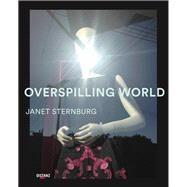 Overspilling World by Sternburg, Janet; Wenders, Wim; Vin Stosch, Alexandra; Karmel, Pepe; Opie, Catherine, 9783954761333