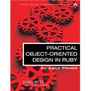 Practical Object-Oriented Design in Ruby An Agile Primer by Metz, Sandi, 9780321721334