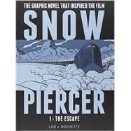 Snowpiercer, Vol. 1: The Escape by LOB, JACQUES; ROCHETTE, JEAN-MARC, 9781782761334