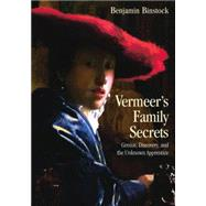 Vermeer's Family Secrets: Genius, Discovery, and the Unknown Apprentice by Binstock; Benjamin, 9780415861335