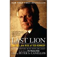 Last Lion The Fall and Rise of Ted Kennedy by Canellos, Peter S., 9781439141335